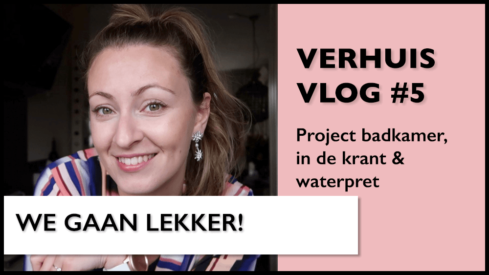 Verhuisvlog #5 | Project badkamer, in de krant & waterpret